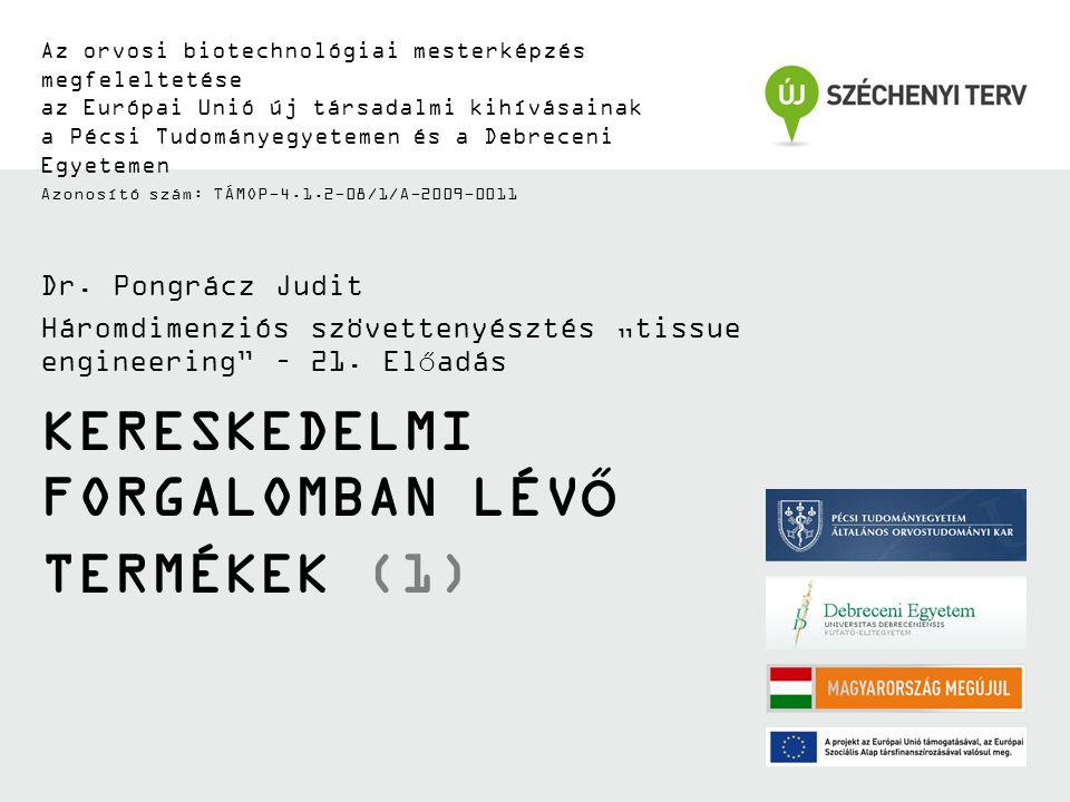 KERESKEDELMI FORGALOMBAN LÉVŐ TERMÉKEK (1) Az orvosi biotechnológiai mesterképzés megfeleltetése az Európai Unió új társadalmi kihívásainak a Pécsi Tudományegyetemen és a Debreceni Egyetemen Azonosító szám: TÁMOP-4.1.2-08/1/A-2009-0011 Dr.
