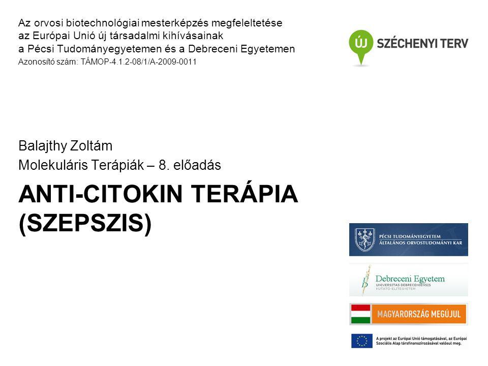 ANTI-CITOKIN TERÁPIA (SZEPSZIS) Az orvosi biotechnológiai mesterképzés megfeleltetése az Európai Unió új társadalmi kihívásainak a Pécsi Tudományegyet