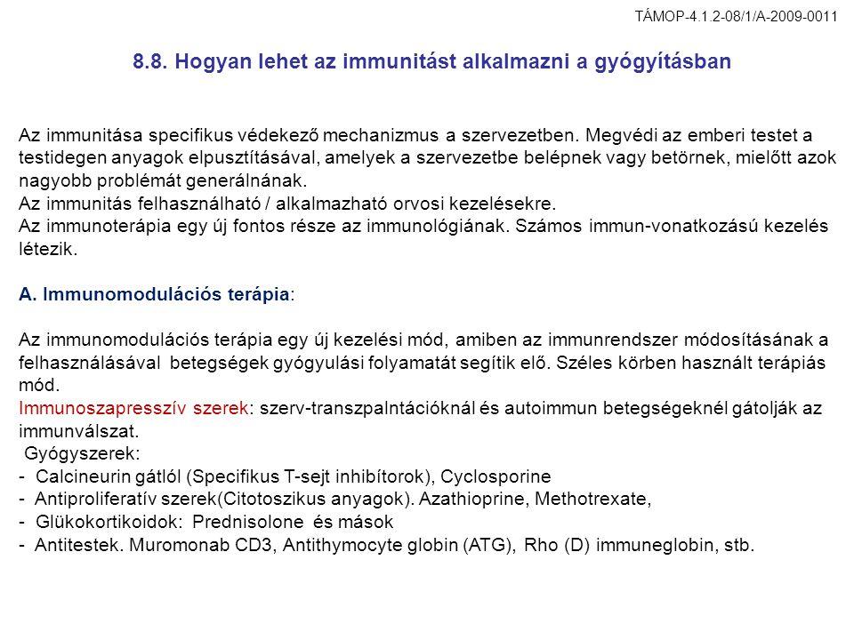 8.8. Hogyan lehet az immunitást alkalmazni a gyógyításban TÁMOP-4.1.2-08/1/A-2009-0011 Az immunitása specifikus védekező mechanizmus a szervezetben. M