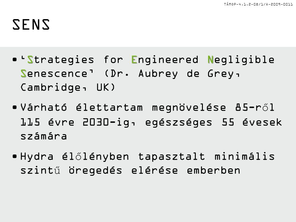 TÁMOP-4.1.2-08/1/A-2009-0011 SEN S'Strategies for Engineered Negligible Senescence' (Dr.