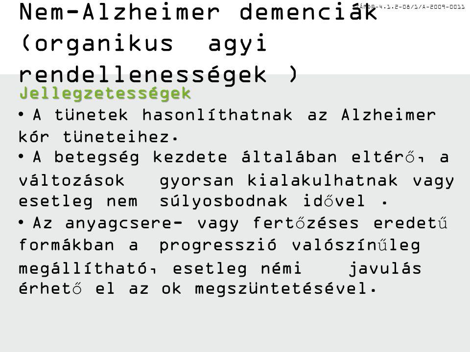 TÁMOP-4.1.2-08/1/A-2009-0011 Nem-Alzheimer demenciák (organikus agyi rendellenességek ) Jellegzetességek A tünetek hasonlíthatnak az Alzheimer kór tün