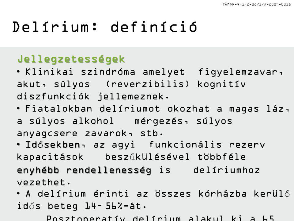 TÁMOP-4.1.2-08/1/A-2009-0011 Delírium: definíció Jellegzetességek Klinikai szindróma amelyet figyelemzavar, akut, súlyos (reverzibilis) kognitív diszf