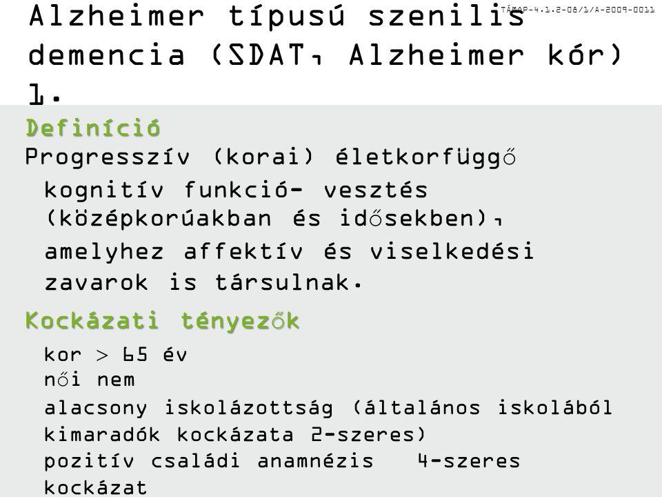 TÁMOP-4.1.2-08/1/A-2009-0011 Alzheimer típusú szenilis demencia (SDAT, Alzheimer kór) 1.Definíció Progresszív (korai) életkorfüggő kognitív funkció- v