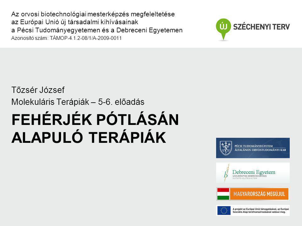FEHÉRJÉK PÓTLÁSÁN ALAPULÓ TERÁPIÁK Az orvosi biotechnológiai mesterképzés megfeleltetése az Európai Unió új társadalmi kihívásainak a Pécsi Tudományeg