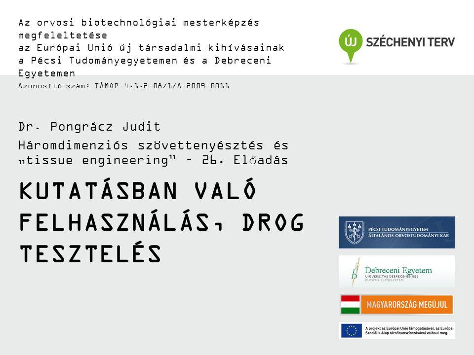 KUTATÁSBAN VALÓ FELHASZNÁLÁS, DROG TESZTELÉS Az orvosi biotechnológiai mesterképzés megfeleltetése az Európai Unió új társadalmi kihívásainak a Pécsi Tudományegyetemen és a Debreceni Egyetemen Azonosító szám: TÁMOP-4.1.2-08/1/A-2009-0011 Dr.