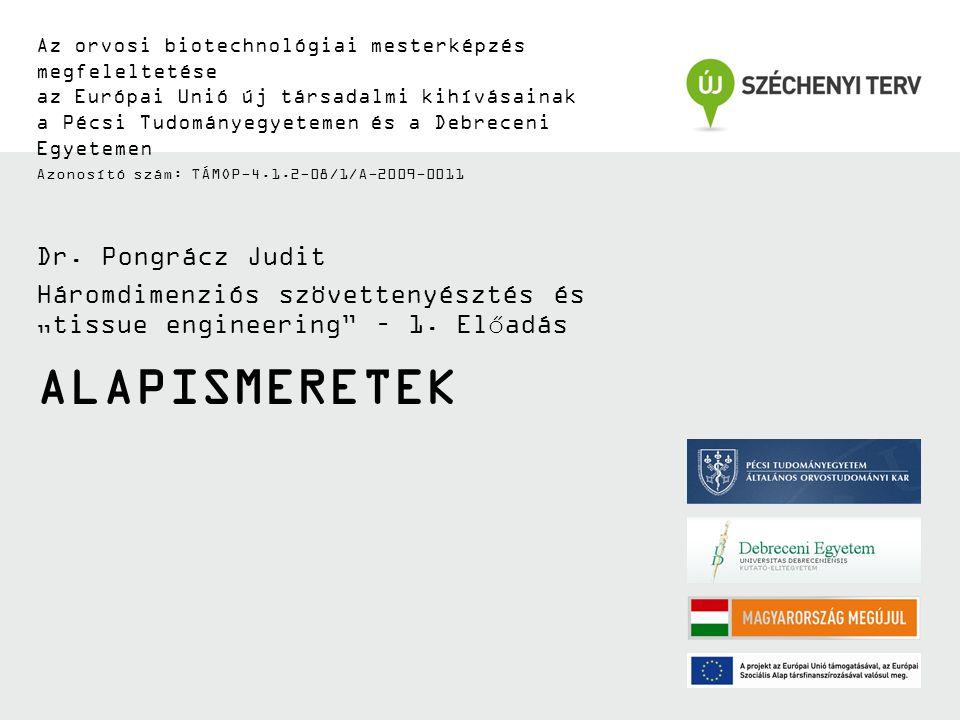ALAPISMERETEK Az orvosi biotechnológiai mesterképzés megfeleltetése az Európai Unió új társadalmi kihívásainak a Pécsi Tudományegyetemen és a Debreceni Egyetemen Azonosító szám: TÁMOP-4.1.2-08/1/A-2009-0011 Dr.