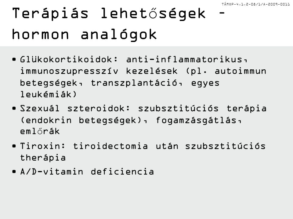 TÁMOP-4.1.2-08/1/A-2009-0011 Terápiás lehetőségek – hormon analógok Glükokortikoidok: anti-inflammatorikus, immunoszupresszív kezelések (pl.