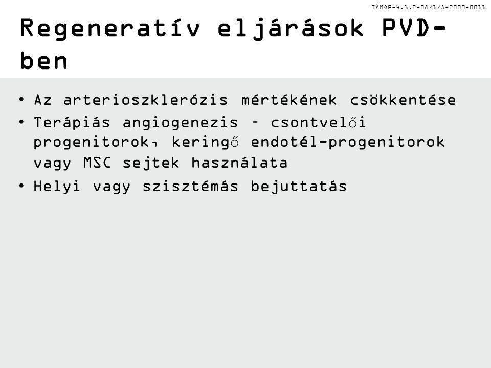 TÁMOP-4.1.2-08/1/A-2009-0011 Regeneratív eljárások PVD- ben Az arterioszklerózis mértékének csökkentése Terápiás angiogenezis – csontvelői progenitoro