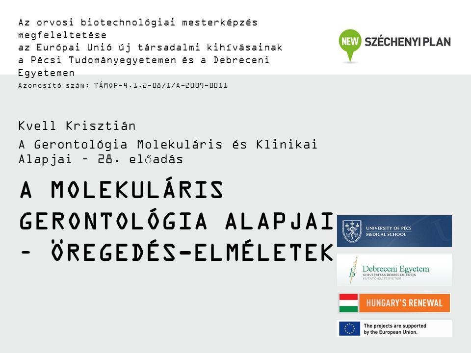 A MOLEKULÁRIS GERONTOLÓGIA ALAPJAI – ÖREGEDÉS-ELMÉLETEK Az orvosi biotechnológiai mesterképzés megfeleltetése az Európai Unió új társadalmi kihívásain