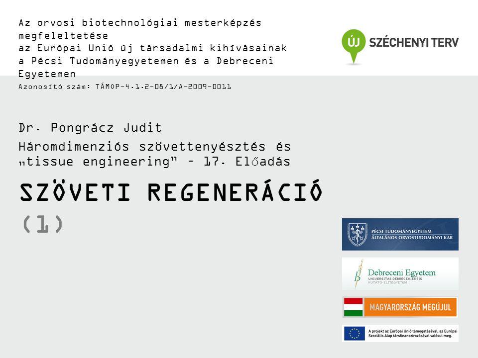 SZÖVETI REGENERÁCIÓ (1) Az orvosi biotechnológiai mesterképzés megfeleltetése az Európai Unió új társadalmi kihívásainak a Pécsi Tudományegyetemen és a Debreceni Egyetemen Azonosító szám: TÁMOP-4.1.2-08/1/A-2009-0011 Dr.