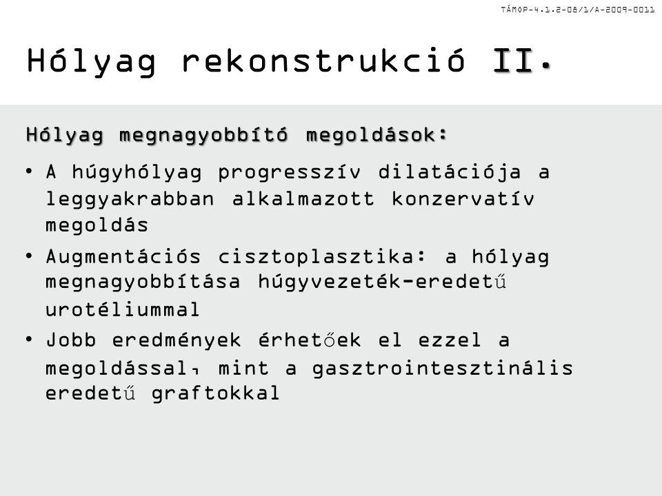 TÁMOP-4.1.2-08/1/A-2009-0011 II. Hólyag rekonstrukció II. Hólyag megnagyobbító megoldások: A húgyhólyag progresszív dilatációja a leggyakrabban alkalm