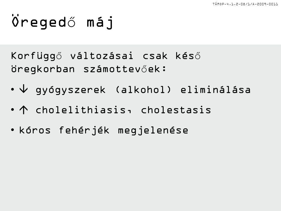 TÁMOP-4.1.2-08/1/A-2009-0011 Korfüggő változásai csak késő öregkorban számottevőek:  gyógyszerek (alkohol) eliminálása  cholelithiasis, cholestasis kóros fehérjék megjelenése Öregedő máj