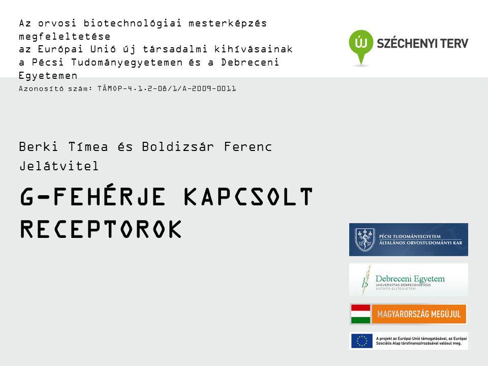 G-FEHÉRJE KAPCSOLT RECEPTOROK Az orvosi biotechnológiai mesterképzés megfeleltetése az Európai Unió új társadalmi kihívásainak a Pécsi Tudományegyetemen és a Debreceni Egyetemen Azonosító szám: TÁMOP-4.1.2-08/1/A-2009-0011 Berki Tímea és Boldizsár Ferenc Jelátvitel
