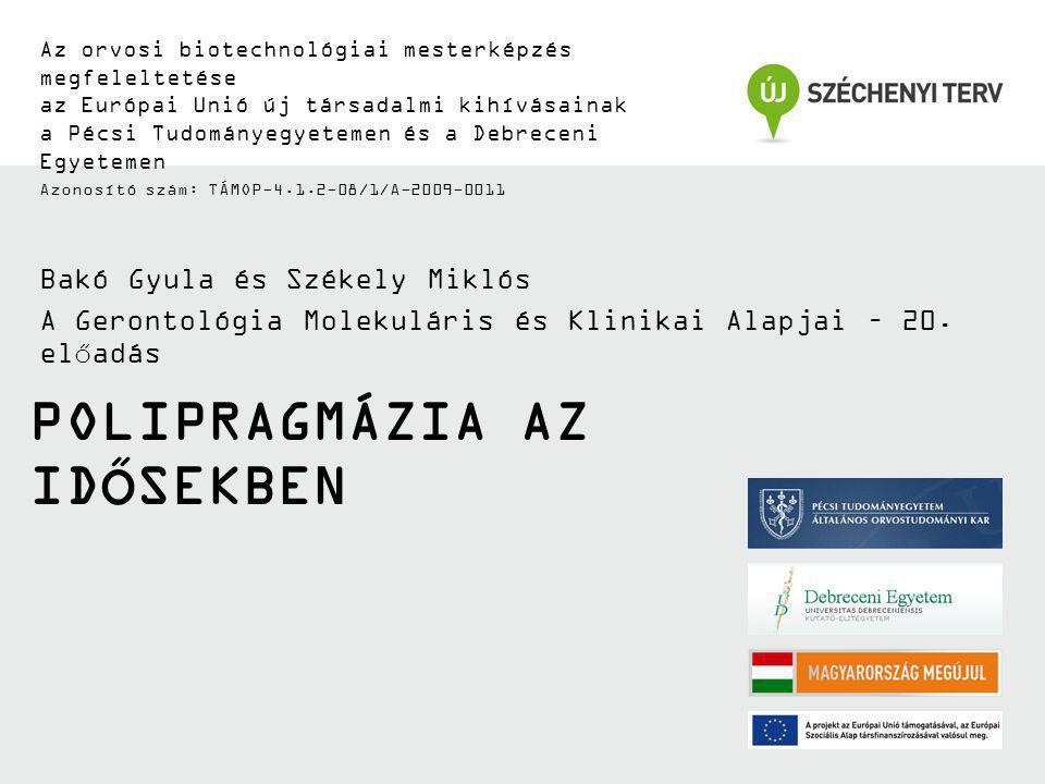 Az orvosi biotechnológiai mesterképzés megfeleltetése az Európai Unió új társadalmi kihívásainak a Pécsi Tudományegyetemen és a Debreceni Egyetemen Azonosító szám: TÁMOP-4.1.2-08/1/A-2009-0011 POLIPRAGMÁZIA AZ IDŐSEKBEN Bakó Gyula és Székely Miklós A Gerontológia Molekuláris és Klinikai Alapjai – 20.