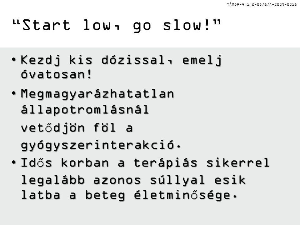 TÁMOP-4.1.2-08/1/A-2009-0011 Start low, go slow! Kezdj kis dózissal, emelj óvatosan!Kezdj kis dózissal, emelj óvatosan.