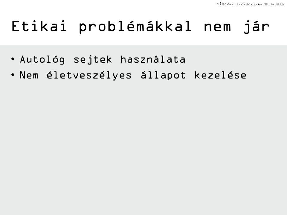 TÁMOP-4.1.2-08/1/A-2009-0011 Etikai problémákkal nem jár Autológ sejtek használata Nem életveszélyes állapot kezelése