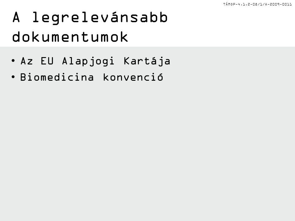 TÁMOP-4.1.2-08/1/A-2009-0011 A legrelevánsabb dokumentumok Az EU Alapjogi Kartája Biomedicina konvenció