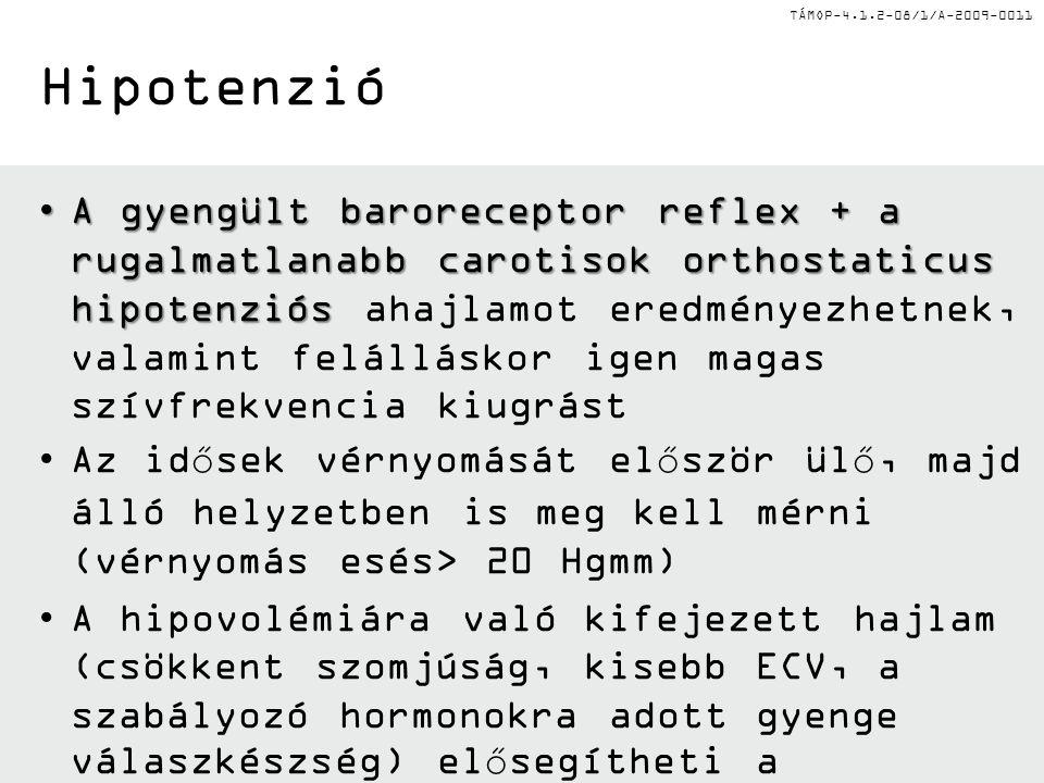 TÁMOP-4.1.2-08/1/A-2009-0011 Hipotenzió A gyengült baroreceptor reflex + a rugalmatlanabb carotisok orthostaticus hipotenziósA gyengült baroreceptor r