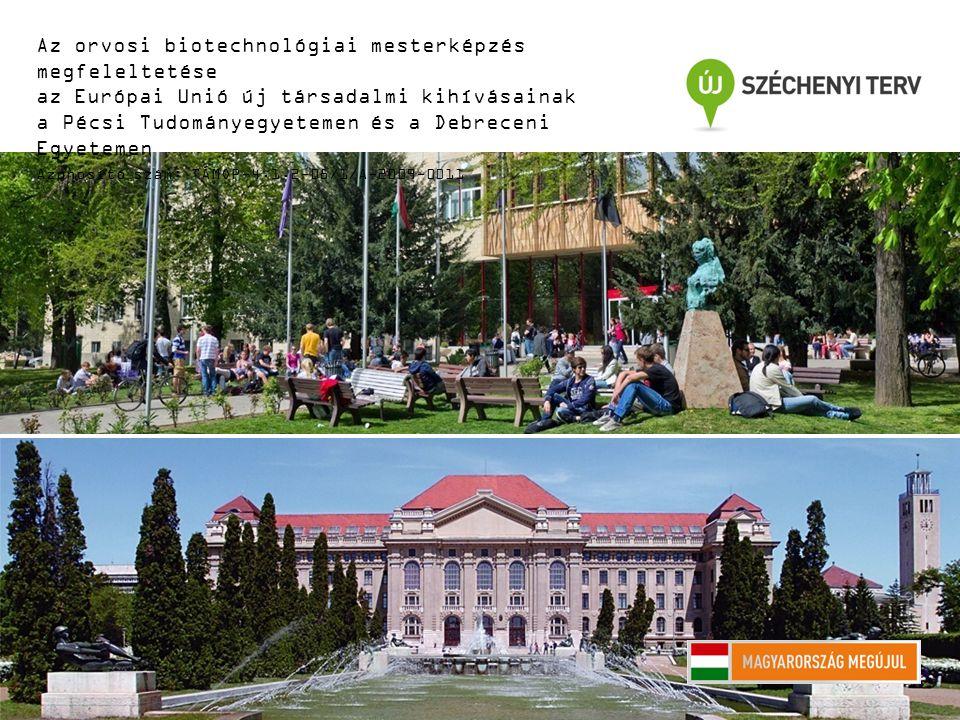 Az orvosi biotechnológiai mesterképzés megfeleltetése az Európai Unió új társadalmi kihívásainak a Pécsi Tudományegyetemen és a Debreceni Egyetemen Azonosító szám: TÁMOP-4.1.2-08/1/A-2009-0011