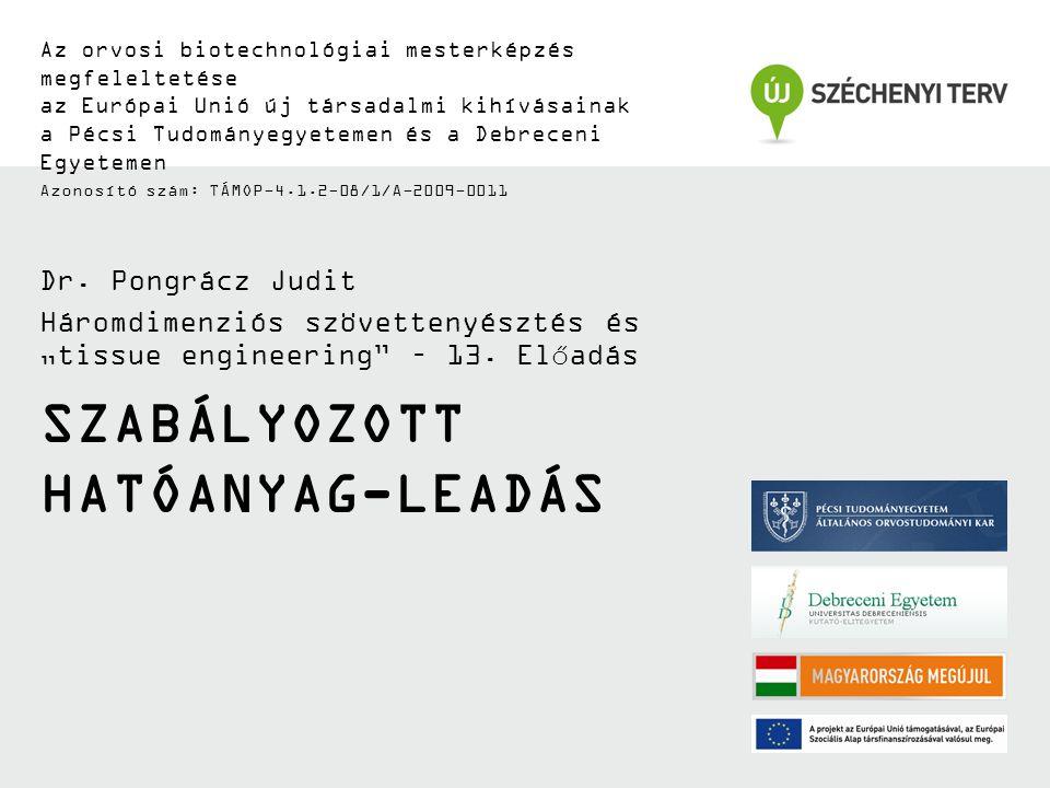 SZABÁLYOZOTT HATÓANYAG-LEADÁS Az orvosi biotechnológiai mesterképzés megfeleltetése az Európai Unió új társadalmi kihívásainak a Pécsi Tudományegyetemen és a Debreceni Egyetemen Azonosító szám: TÁMOP-4.1.2-08/1/A-2009-0011 Dr.