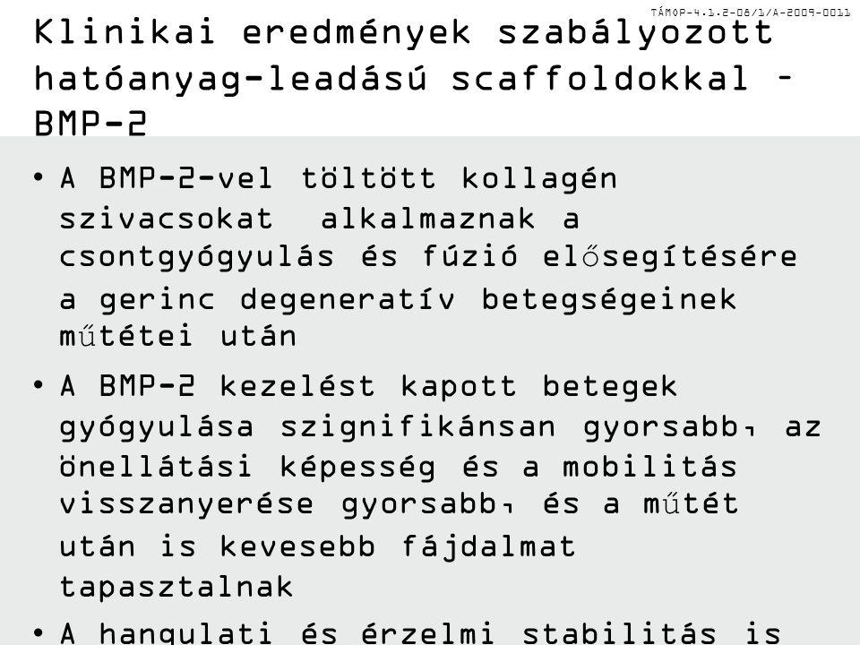 TÁMOP-4.1.2-08/1/A-2009-0011 Klinikai eredmények szabályozott hatóanyag-leadású scaffoldokkal – BMP-2 A BMP-2-vel töltött kollagén szivacsokat alkalma
