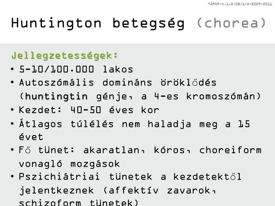 TÁMOP-4.1.2-08/1/A-2009-0011 Huntington betegség (chorea) Jellegzetességek: 5-10/100.000 lakos huntingtinAutoszómális domináns öröklődés (huntingtin g