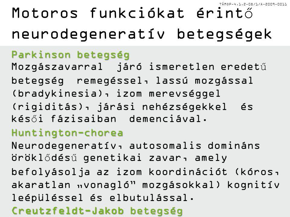 TÁMOP-4.1.2-08/1/A-2009-0011 Motoros funkciókat érintő neurodegeneratív betegségek Parkinson betegség Mozgászavarral járó ismeretlen eredetű betegség