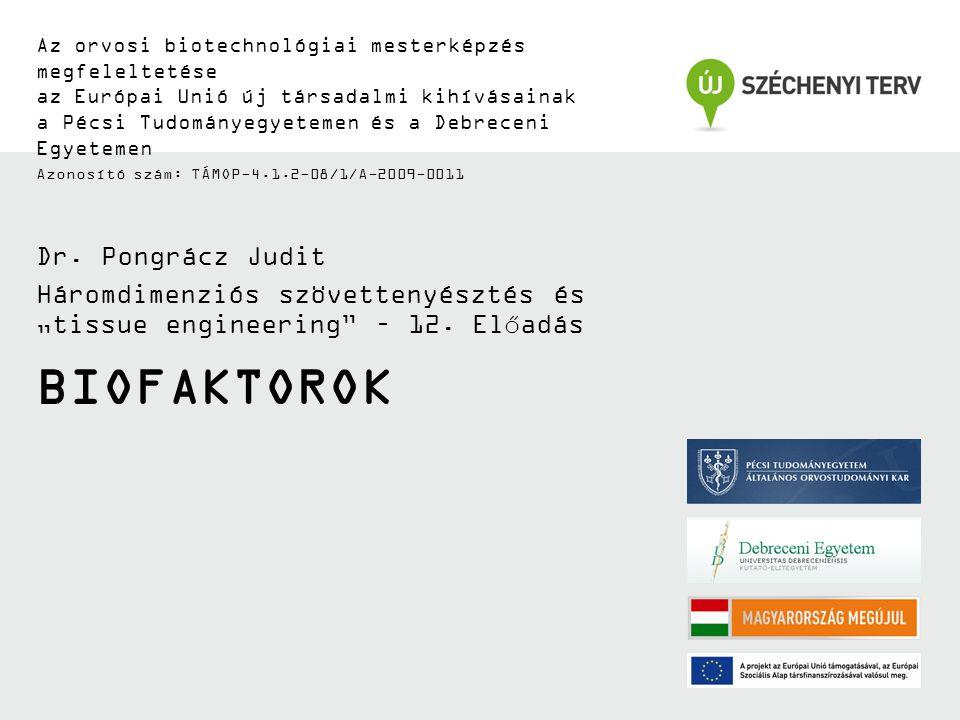 BIOFAKTOROK Az orvosi biotechnológiai mesterképzés megfeleltetése az Európai Unió új társadalmi kihívásainak a Pécsi Tudományegyetemen és a Debreceni Egyetemen Azonosító szám: TÁMOP-4.1.2-08/1/A-2009-0011 Dr.