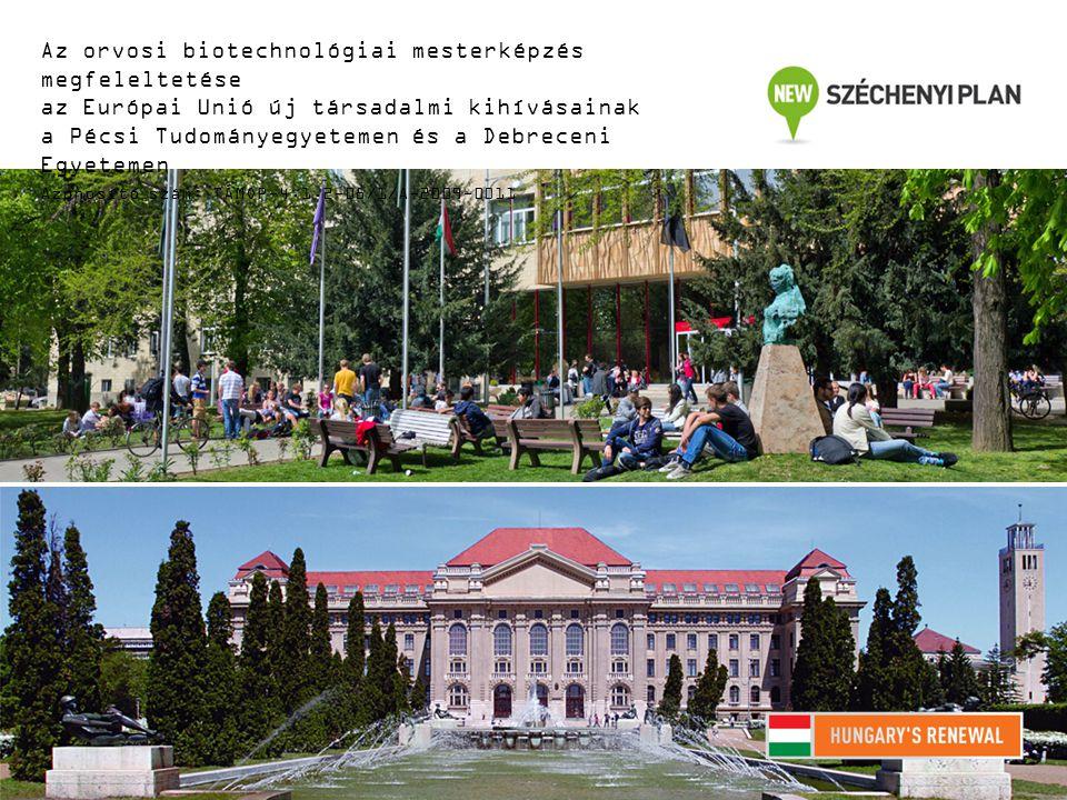 Az orvosi biotechnológiai mesterképzés megfeleltetése az Európai Unió új társadalmi kihívásainak a Pécsi Tudományegyetemen és a Debreceni Egyetemen Az