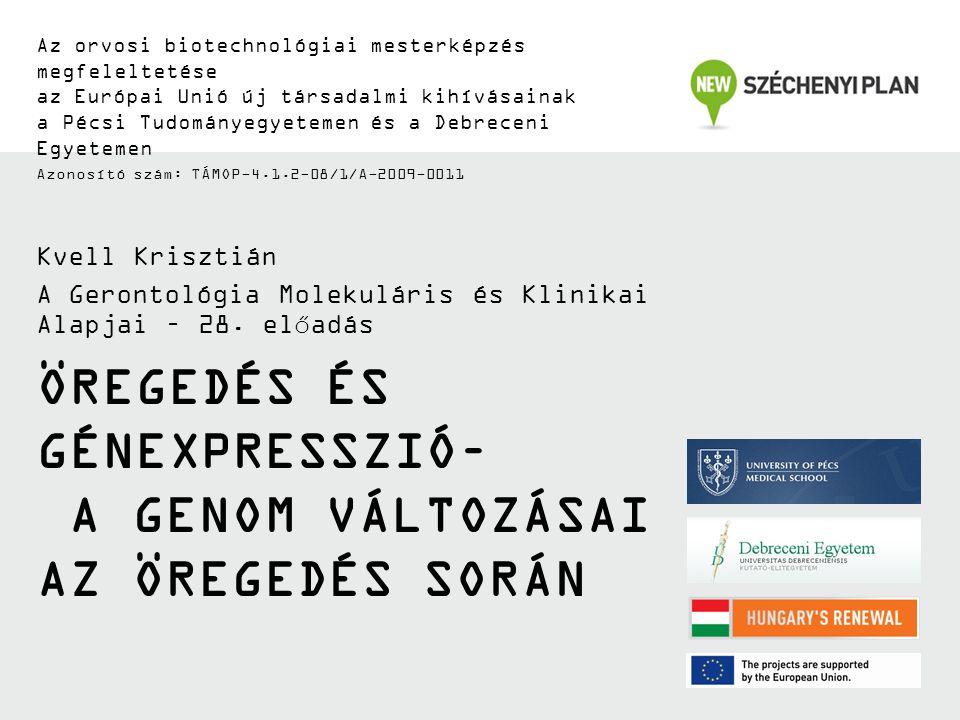 ÖREGEDÉS ÉS GÉNEXPRESSZIÓ– A GENOM VÁLTOZÁSAI AZ ÖREGEDÉS SORÁN Az orvosi biotechnológiai mesterképzés megfeleltetése az Európai Unió új társadalmi ki
