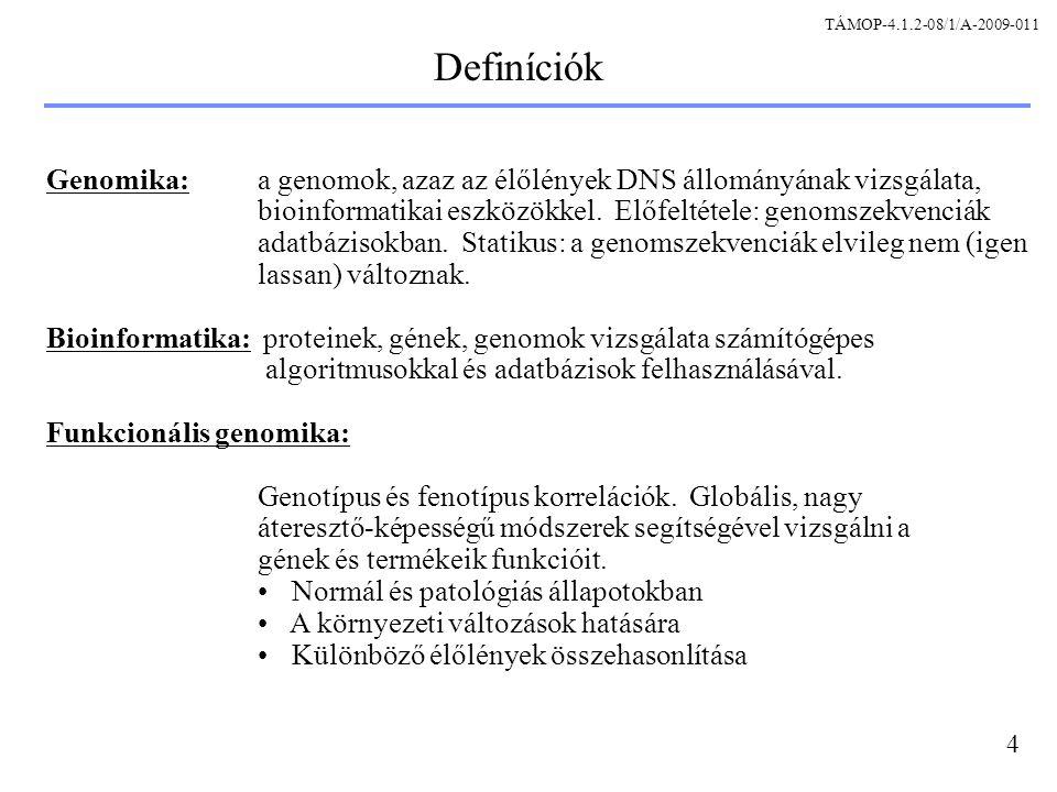 4 Definíciók Genomika: a genomok, azaz az élőlények DNS állományának vizsgálata, bioinformatikai eszközökkel.
