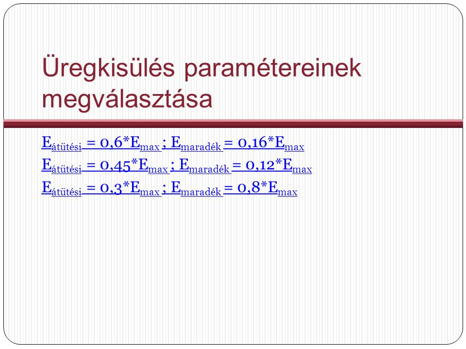 Üregkisülés paramétereinek megválasztása E átütési = 0,6*E max ; E maradék = 0,16*E max E átütési = 0,45*E max ; E maradék = 0,12*E max E átütési = 0,3*E max ; E maradék = 0,8*E max