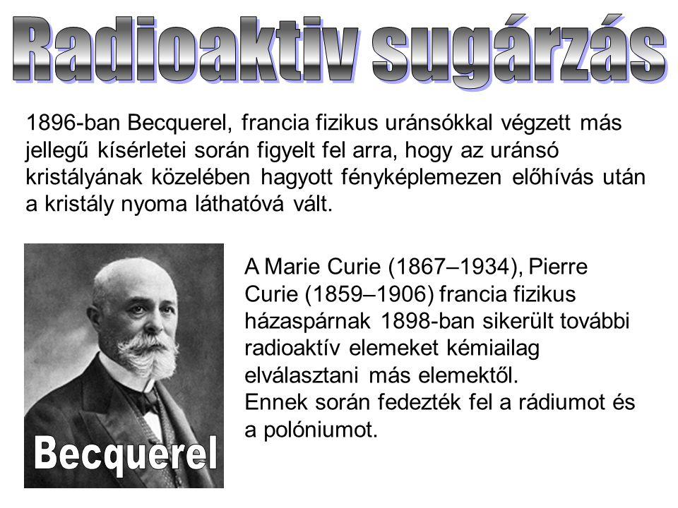 1896-ban Becquerel, francia fizikus uránsókkal végzett más jellegű kísérletei során figyelt fel arra, hogy az uránsó kristályának közelében hagyott fé