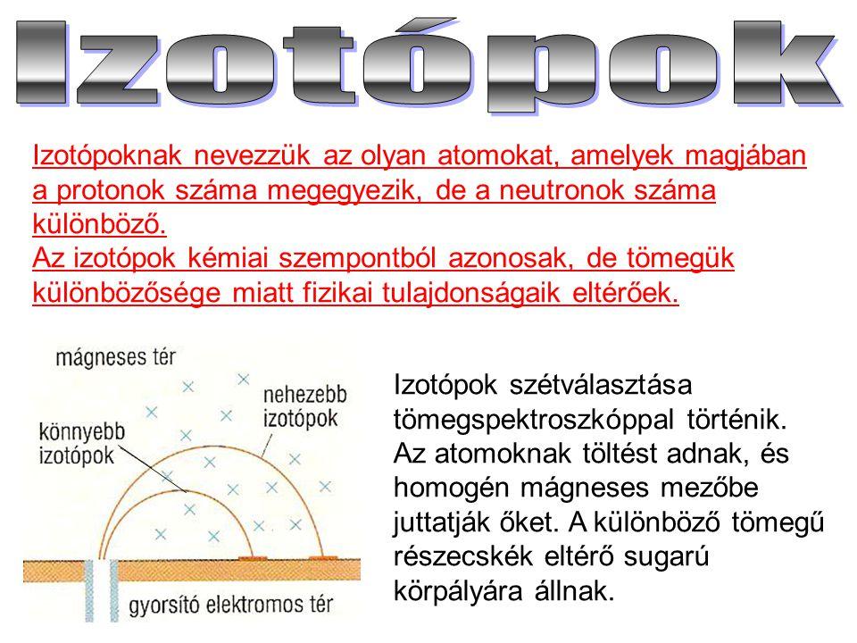 Izotópoknak nevezzük az olyan atomokat, amelyek magjában a protonok száma megegyezik, de a neutronok száma különböző. Az izotópok kémiai szempontból a