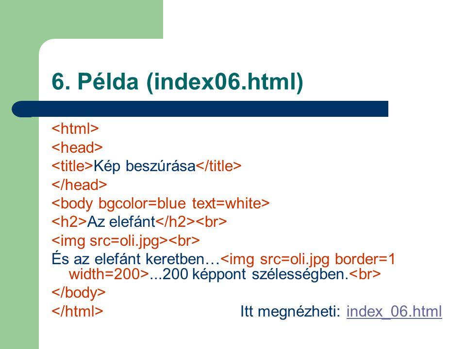 6. Példa (index06.html) Kép beszúrása Az elefánt És az elefánt keretben…...200 képpont szélességben. Itt megnézheti: index_06.htmlindex_06.html