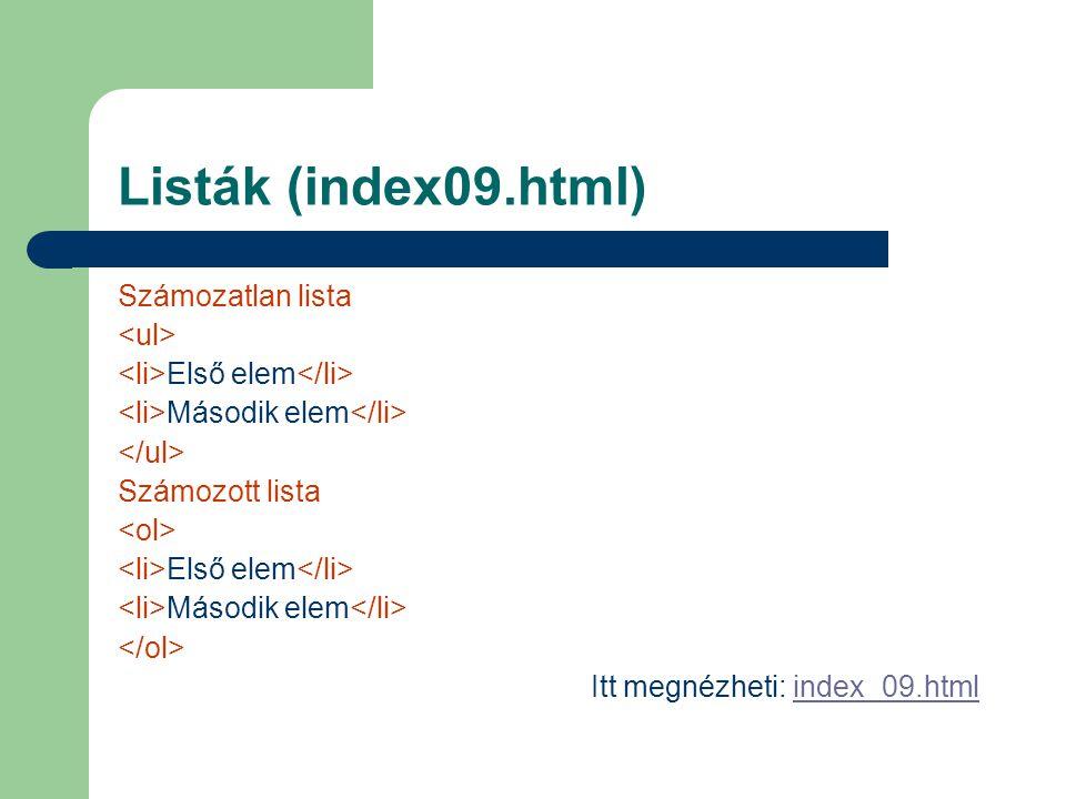 Listák (index09.html) Számozatlan lista Első elem Második elem Számozott lista Első elem Második elem Itt megnézheti: index_09.htmlindex_09.html