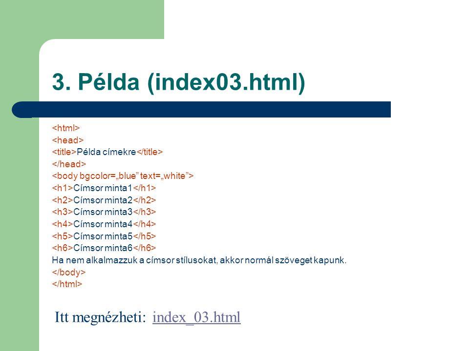 3. Példa (index03.html) Példa címekre Címsor minta1 Címsor minta2 Címsor minta3 Címsor minta4 Címsor minta5 Címsor minta6 Ha nem alkalmazzuk a címsor