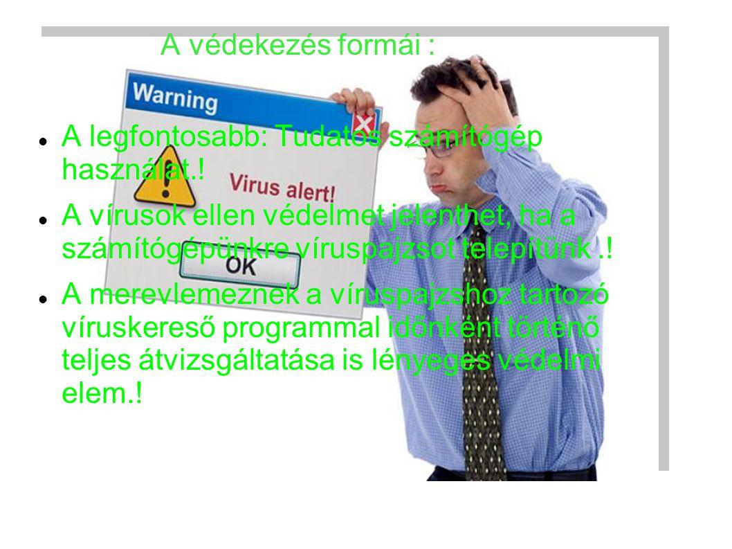 A védekezés formái : A legfontosabb: Tudatos számítógép használat.! A vírusok ellen védelmet jelenthet, ha a számítógépünkre víruspajzsot telepítünk.!