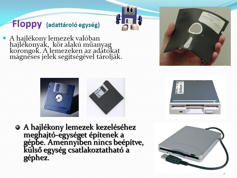 5 Floppy (adattároló egység) A hajlékony lemezek valóban hajlékonyak, kör alakú műanyag korongok.