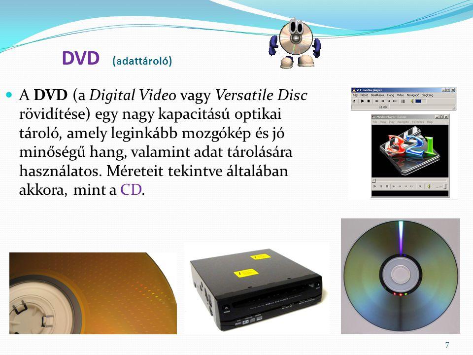 7 DVD (adattároló) A DVD (a Digital Video vagy Versatile Disc rövidítése) egy nagy kapacitású optikai tároló, amely leginkább mozgókép és jó minőségű hang, valamint adat tárolására használatos.