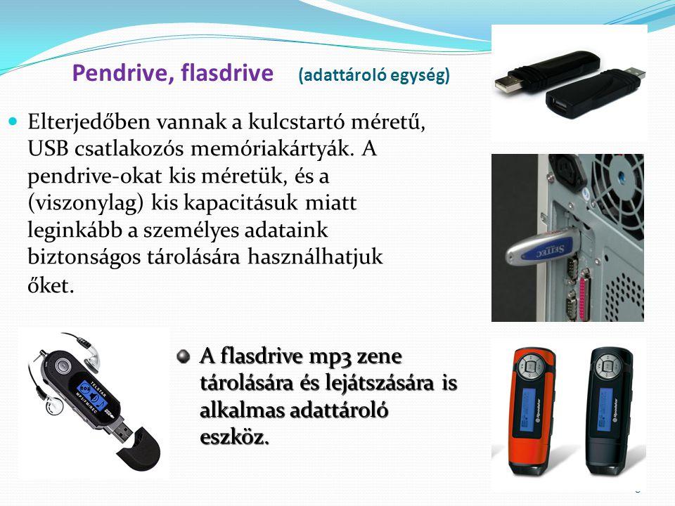 8 Pendrive, flasdrive (adattároló egység) Elterjedőben vannak a kulcstartó méretű, USB csatlakozós memóriakártyák.