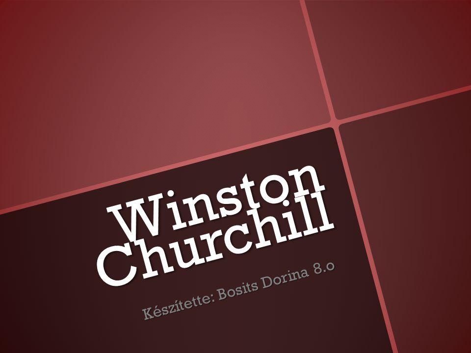 Winston Churchill Készítette: Bosits Dorina 8.o