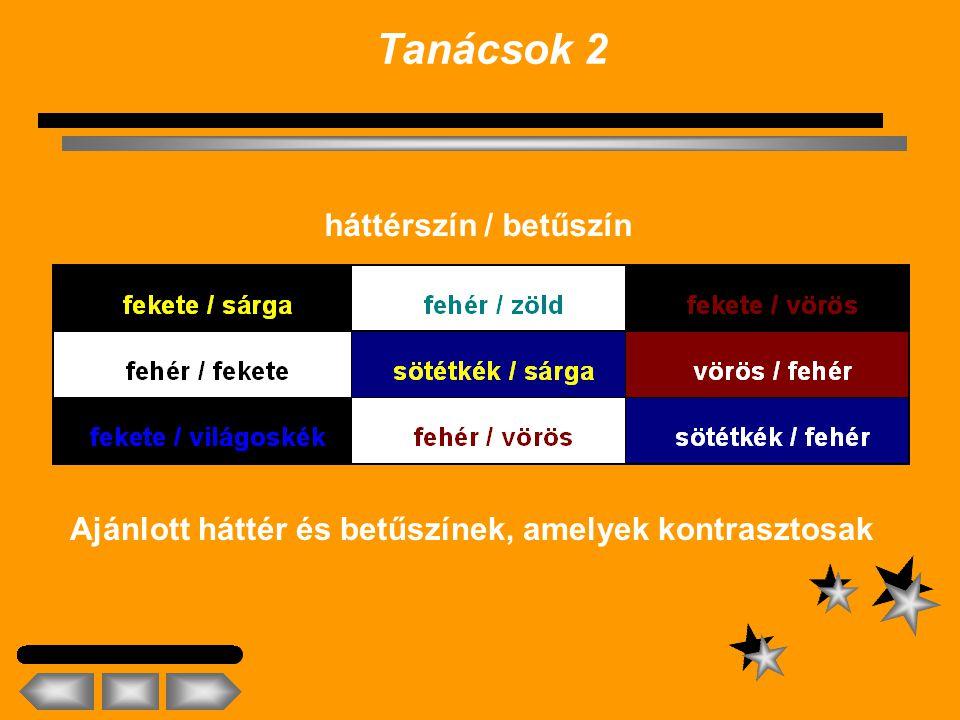 Tanácsok 1  talp nélküli betűket használj: Arial, Verdana, Tachoma, …, stb.  egy dián kevés (4 - 5 sornyi) szöveg legyen  a betűk olvashatók legyen