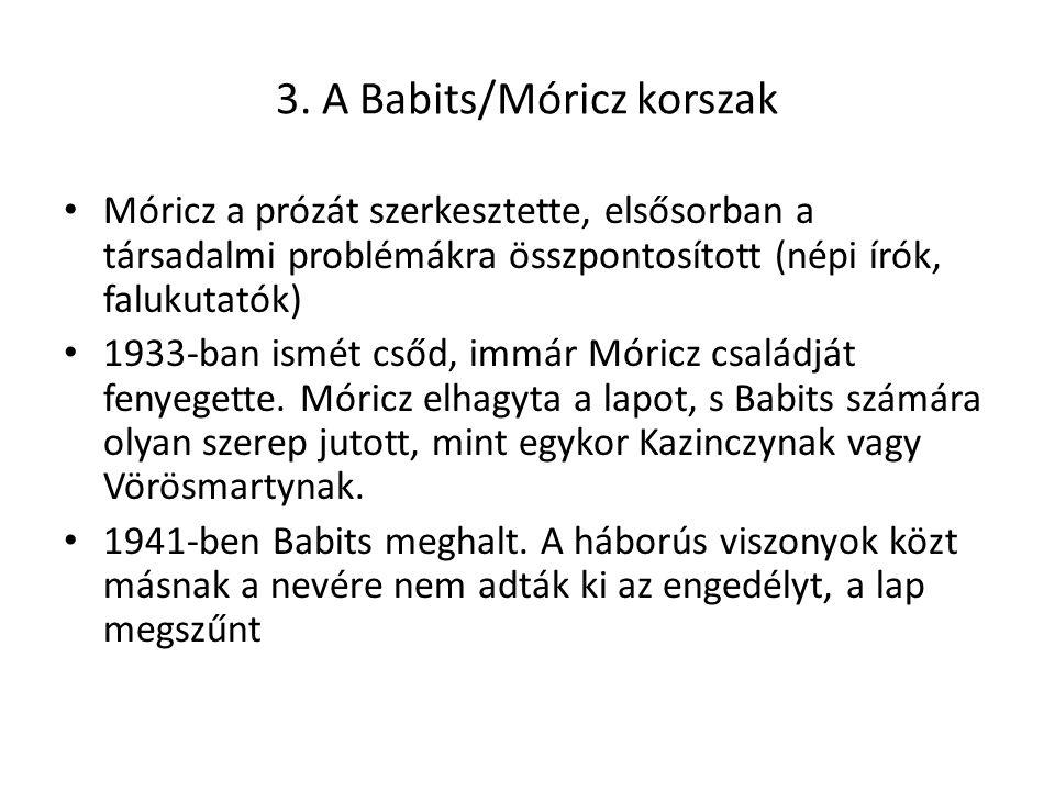 3. A Babits/Móricz korszak Móricz a prózát szerkesztette, elsősorban a társadalmi problémákra összpontosított (népi írók, falukutatók) 1933-ban ismét