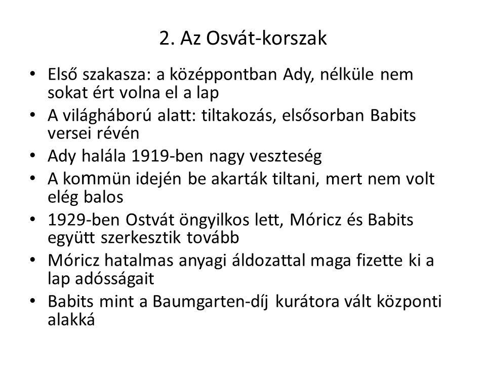 2. Az Osvát-korszak Első szakasza: a középpontban Ady, nélküle nem sokat ért volna el a lap A világháború alatt: tiltakozás, elsősorban Babits versei
