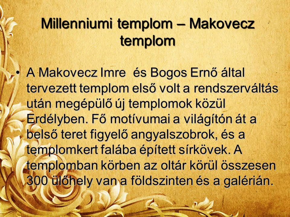 Millenniumi templom – Makovecz templom A Makovecz Imre és Bogos Ernő által tervezett templom első volt a rendszerváltás után megépülő új templomok közül Erdélyben.