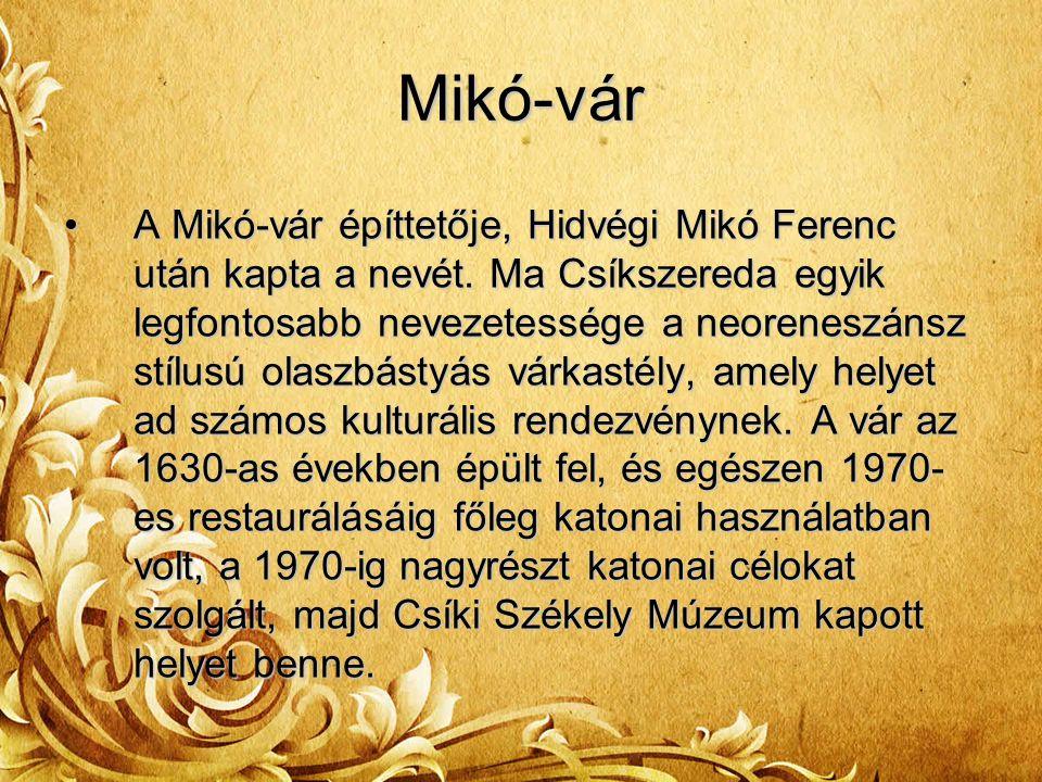 Mikó-vár A Mikó-vár építtetője, Hidvégi Mikó Ferenc után kapta a nevét. Ma Csíkszereda egyik legfontosabb nevezetessége a neoreneszánsz stílusú olaszb