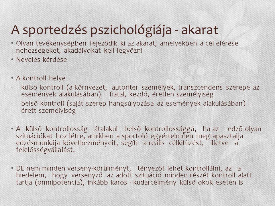 A sportedzés pszichológiája - akarat Olyan tevékenységben fejeződik ki az akarat, amelyekben a cél elérése nehézségeket, akadályokat kell legyőzni Nev