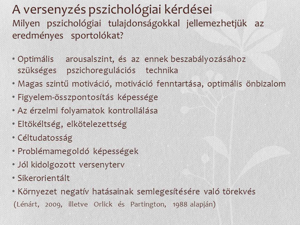 A versenyzés pszichológiai kérdései Milyen pszichológiai tulajdonságokkal jellemezhetjük az eredményes sportolókat? Optimális arousalszint, és az enne