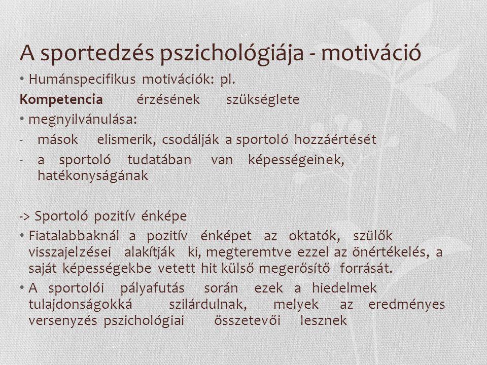 A sportedzés pszichológiája - motiváció belső (intrinzik) motiváció: az adott tevékenységet, a tevékenység közben megélt pozitív érzések miatt hajtják végre és tartják fenn, amíg fennáll ez az érzés; tehát maga a tevékenység jutalmazó jellegű Azok a sportolók, akik imádnak edzeni, versenyezni, akkor is a legjobbat nyújtják, amikor nem figyeli őket senki.